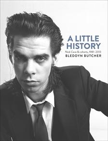 A Little History: Nick Cave & Cohorts Bleddyn Butcher