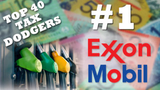 Exxon Mobil is the biggest tax dodger in Australia.