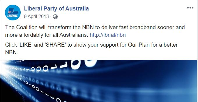Facebook post: Liberal Party of Australia 9 April 2013 · The Coalition will transform the NBN to deliver fast broadband sooner and more affordably for all Australians. http://lbr.al/nbn Click 'LIKE' and 'SHARE' to show your support for Our Plan for a better NBN.
